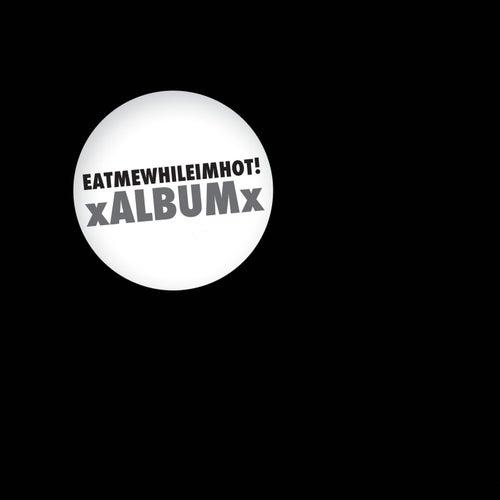 xALBUMx by Eatmewhileimhot!