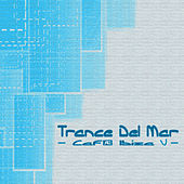 Trance Del Mar - Cafe Ibiza 5 by Various Artists