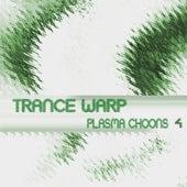 Trance Warp - Plasma Choons 4 by Various Artists