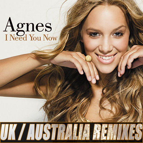 I Need you Now Remixes by Agnes