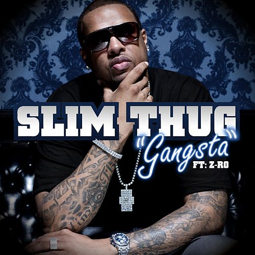 Gangsta (feat. Z-Ro) by Slim Thug