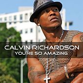You're So Amazing by Calvin Richardson