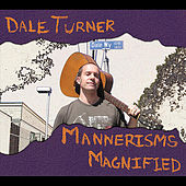 Mannerisms Magnified by Dale Turner