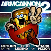 Armcannon 2 - The Return Of The Attack Of The Legend Of Pizzor by Armcannon