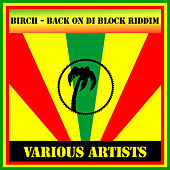 Birch - Back On Di Block Riddim by Various Artists