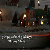 Happy School Holidays by Timmy Wells