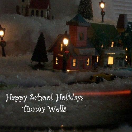 Happy School Holidays by Timmy Wells