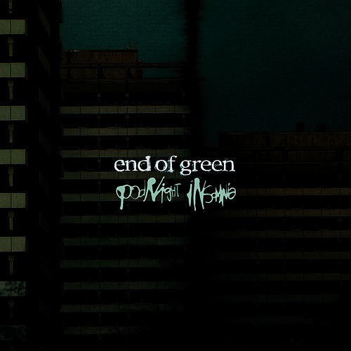 Goodnight Insomnia by End Of Green