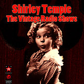 The Vintage Radio Shows by Shirley Temple