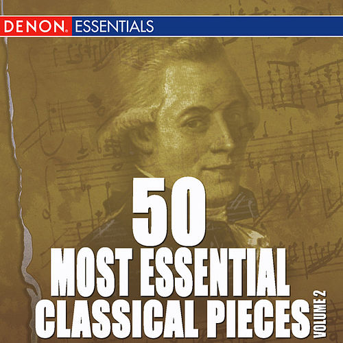 50 Most Essential Classical Pieces by Various Artists