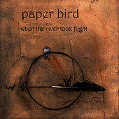 When the River Took Flight by Paper Bird