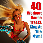 40 Workout Dance Tracks - Sing At The Gym! by Cardio Workout Crew