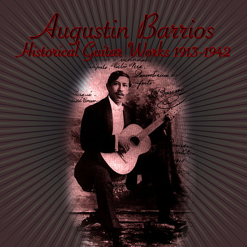 Historical Guitar Works 1913-1942 by Augustin Barrios
