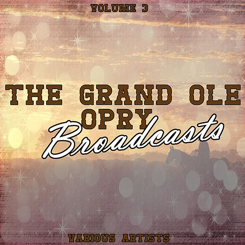Grand Ole Opry Broadcasts Vol 3 by Various Artists