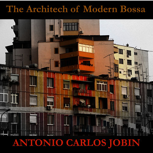 The Architect of Modern Bossa by Antônio Carlos Jobim (Tom Jobim)