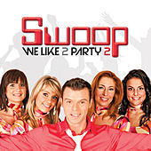 We Like 2 Party 2 by Swoop