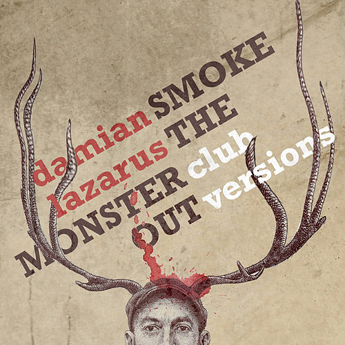 Smoke The Monster Out Club Versions by Damian Lazarus