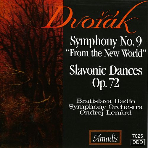 Dvorak: Symphony No. 9, 'From the New World' / Slavonic Dances Nos. 9, 10, 15 and 16 by Ondrej Lenard