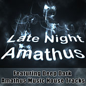 Late Night Amathus - Featuring Deep Dark Amathus Music House Tracks by Various Artists