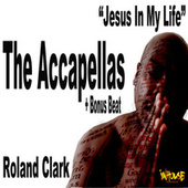 Jesus In My Life (The accapellas + Bonus Beat) by Roland Clark