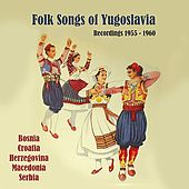 Folk Songs of Yugoslavia / Recordings 1955 - 1960 by Various Artists