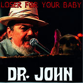 Loser For You Baby by Dr. John