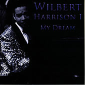 My Dream by Wilbert  Harrison