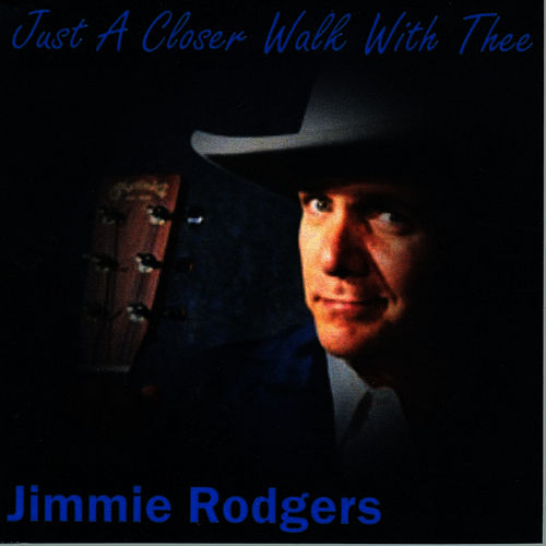 Just A Closer Walk With Thee by Jimmie Rodgers