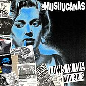 Lows In the Mid 90's by The Mushuganas
