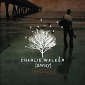 {away} Unplugged by Charlie Walker