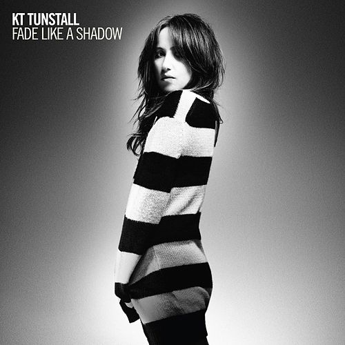 Fade Like A Shadow by KT Tunstall