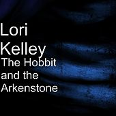 The Hobbit and the Arkenstone by Lori Kelley