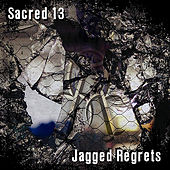 Jagged Regrets by Sacred 13