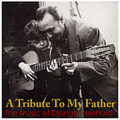 A Tribute To My Father - The Music Of Django Reinhardt by Babik Reinhardt