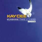 Sunshine (Take U There) by Kay Cee
