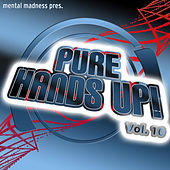 Mental Madness pres. Pure Hands Up! Vol. 10 by Various Artists