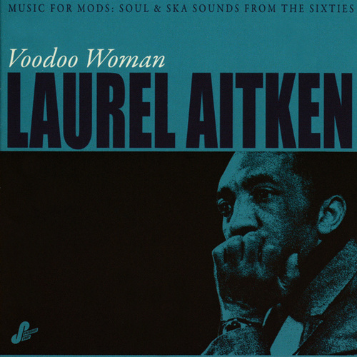 Voodoo Woman - Music For Mods: Soul & Ska Sounds From The Sixties by Laurel Aitken