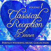 Perfect Wedding Music Collection: Classical Reception - Dinner, Volume 1 by Various Artists
