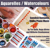 Aquarelles Watercolours: Swedish Romantic Violin and Piano Music by Various Artists
