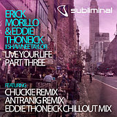 Live Your Life - Part Three by Erick Morillo
