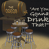 Are You Gonna Drink That? by The Dregs