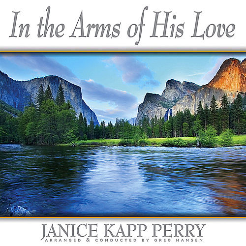 In the Arms of His Love by Janice Kapp Perry