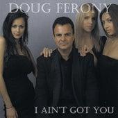 I Ain't Got You by Doug Ferony