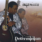 Determinism by Eban Brown