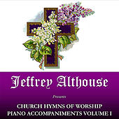 Church Hymns of Worship Piano Accompaniments Volume I by Jeffrey Althouse