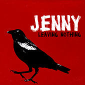 Leaving Nothing by Jenny