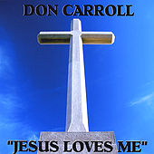Jesus Loves Me by Don Carroll