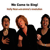 We Came to Sing! by Holly Near
