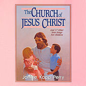 The Church of Jesus Christ by Janice Kapp Perry