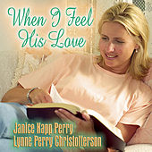 When I Feel His Love by Janice Kapp Perry